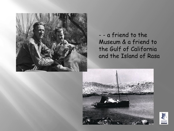 a friend to the Museum and a friend to the Gulf of Califoria and the Island of Rasa