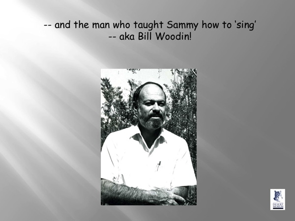 and the man who taught Sammy how to 'sing' - aka Bill Woodin