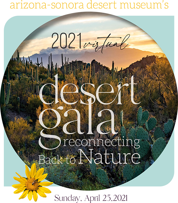 2021 Virtual Desert Gala - reconnecting back to nature - Sunday, April 25, 2021